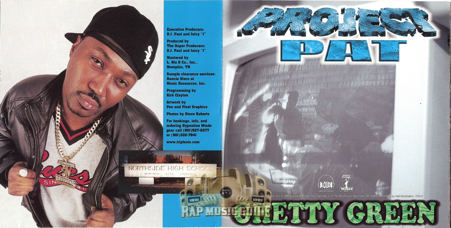 project pat ghetty green Ghetty green is the debut album by rapper project pat, released september 14, 1999, on hypnotize minds track listing[edit] north memphis - 1:38 represent it 3:58 out there - 4:19 niggas got me fucked up - 2:32 you know the biss  (featuring dj paul) - 3:32 choices (featuring lord infamous) - 2:45 ballers.