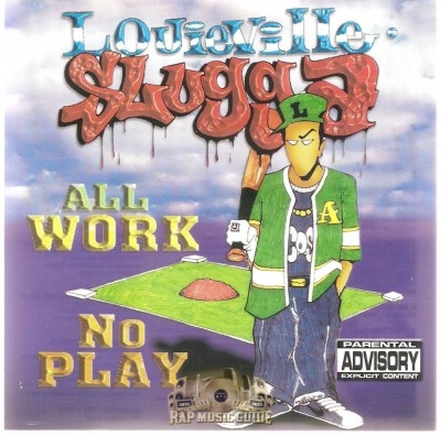 Louieville Slugga - All Work No Play