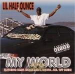 Lil Half Ounce - My World
