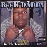 Reek Daddy - 25 To Life... On The Streets