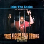Jake The Snake - True Niggaz Stay Strong