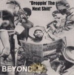 Beyond - Droppin' The Next Shit!