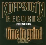 Koppsum'n Records Presents - Time To Grind