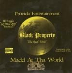 Black Property - Madd At Tha World