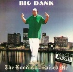 Big Dank - The Hood Has Raised Me
