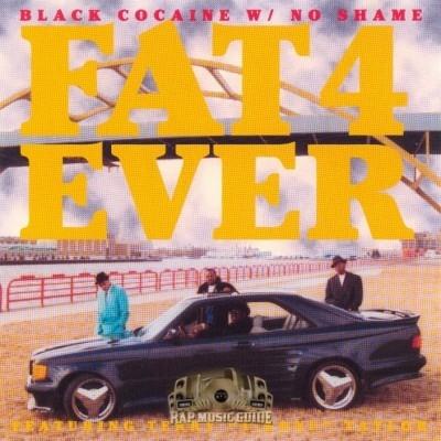 Fat 4 Ever - Black Cocaine With No Shame