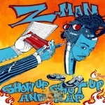 Z-Man - Show Up Shut Up and Rap