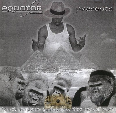 Equator Records Presents - Bitch You Got Me Fucked Up Thinking I'ma Chill Here