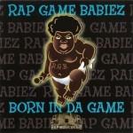 Rap Game Babiez - Born In Da Game