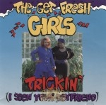 The Get Fresh Girls - Trickin' (I Seen Your Boyfriend)