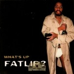 Fatlip - What's Up Fatlip?