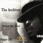 Tha Archivez - Watch Me, Now!