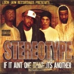 Stereo Type - If It Aint One Thing Its Another