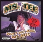 Ms. Tee - Don't Get Mad, Get Even