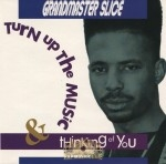 Grandmaster Slice - Turn Up The Music & Thinking Of You