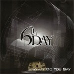 6th Day - What Do You Say