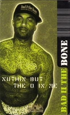 Bad II The Bone - Nuthin But The O In Me