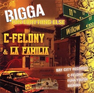 C-Felony & La Familia - Bigga Thn Errythng Else