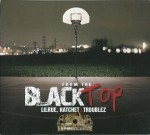 Lil Rue, Hatchet & Troublez - From The Blacktop