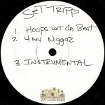 Set Tripp - Hoopz Wit Da Beat / 4 My Niggaz