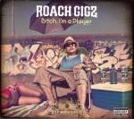 Roach Gigz - B!tch I'm A Player
