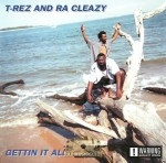 T-Rez And Ra Cleazy - Gettin It All