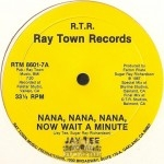 Jay Tee - Nana, Nana, Nana, Now Wait A Minute