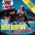 2 Live Crew - Move Somethin/