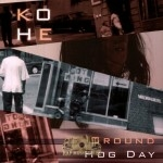 Kohe - Ground Hog Day