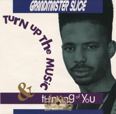 Grandmaster Slice - Turn Up The Music & Thinking Of You