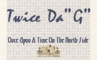 Twice Da 'G' - Once Upon A Time On The North Side