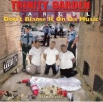 Trinity Garden Cartel - Don't Blame It On Da Music