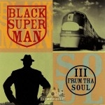 III Frum Tha Soul - Black Superman