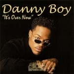 Danny Boy - It's Over Now
