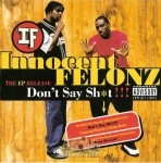 Innocent Felonz - Don't Say Sh*t!!!