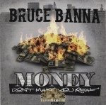 Bruce Banna - Money Don't Make You Real