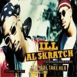 Ill Al Skratch - I'll Take Her