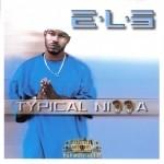 E.L.S. - Typical Nigga