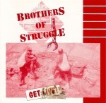 Brothers Of Struggle - Get Live!