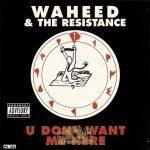 Waheed & The Resistance - U Don't Want Me Here