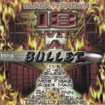 Black-N-Brown Presents - 18 Wit A Bullet