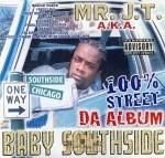 Mr. J.T. A.K.A. Baby Southside - 100% Street Da Album