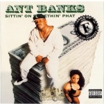 Ant Banks - Sittin' On Somethin' Phat