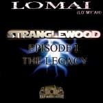 Lomai - Stranglewood Episode 1 The Legacy