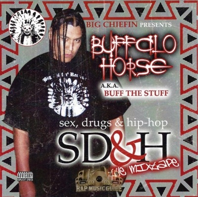 Buffalo Horse A.K.A. Buff The Stuff - Sex, Drugs & Hip-Hop The Mixtape