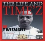 T-Weez4Geez - The Life And Timez Of T-Weez4Geez