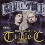 Central Coast Clique - Here Comes The Triple C