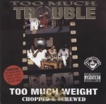 Too Much Trouble - Too Much Weight: Chopped & Screwed