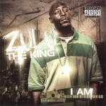 Zulu The King - I Am (The World Is My Throne But The Bay On My Back)