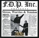 F.D.P. Inc. Presents - Stress, Worries & Tension